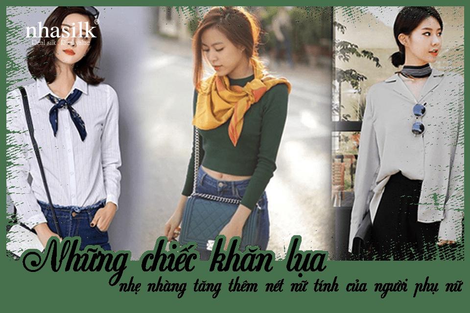 Những chiếc khăn lụa nhẹ nhàng tăng thêm nét nữ tính của người phụ nữ