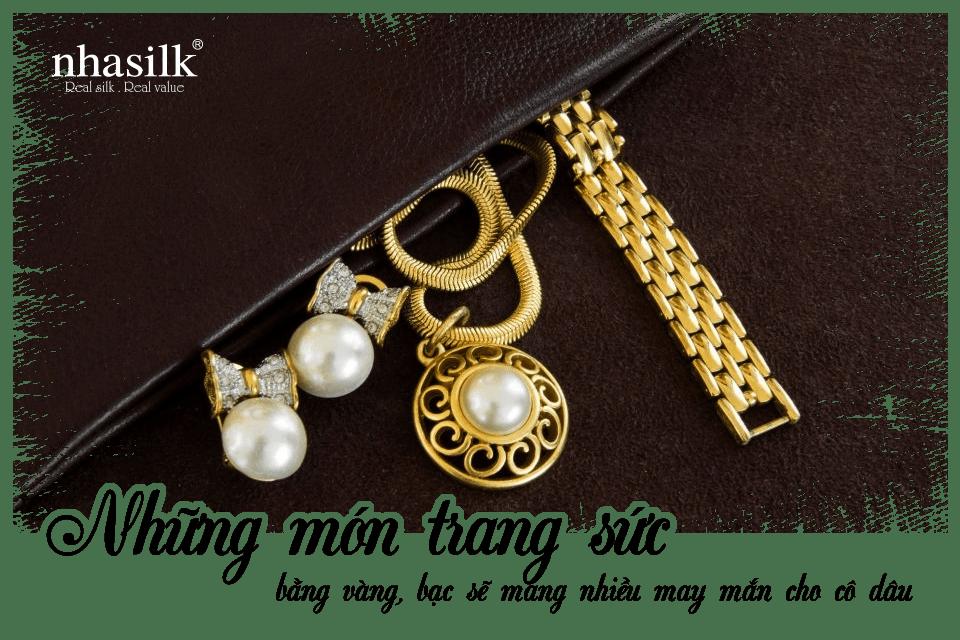 Những món trang sức bằng vàng, bạc sẽ mang nhiều may mắn cho cô dâu