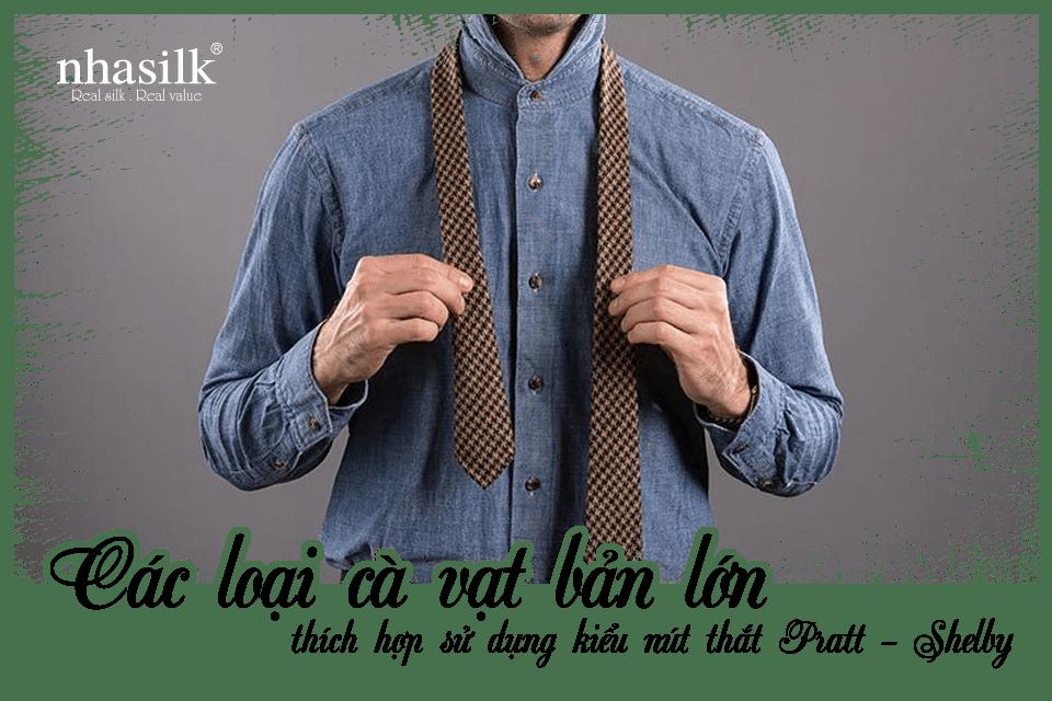 Các loại cà vạt bản lớn thích hợp sử dụng kiểu nút thắt Pratt - Shelby