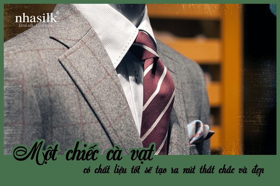 Một chiếc cà vạt có chất liệu tốt sẽ tạo ra nút thắt chắc và đẹp