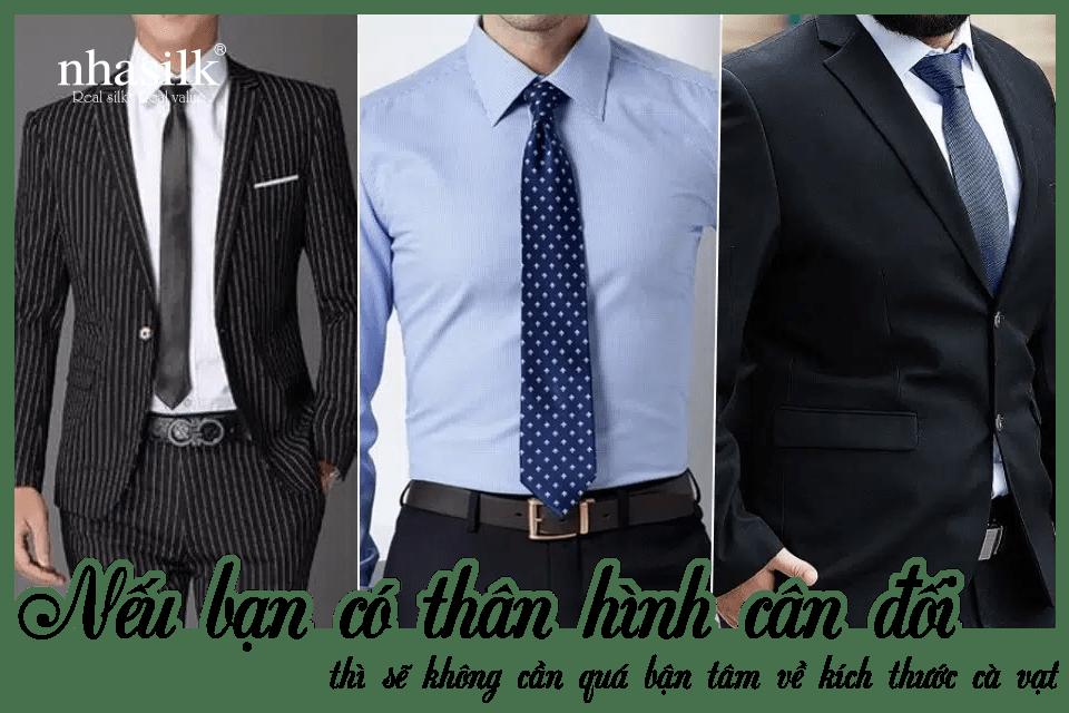 Nếu bạn có thân hình cân đối, thì sẽ không cần quá bận tâm về kích thước cà vạt
