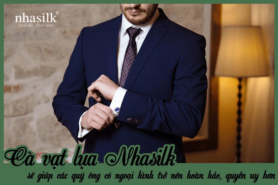 Cà vạt lụa Nhasilk sẽ giúp các quý ông có ngoại hình trở nên hoàn hảo, quyền uy hơn